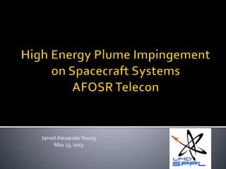 High Energy Plume Impingement on Spacecraft Systems AFOSR  Telecon