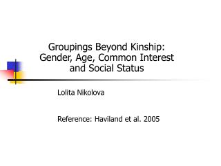 Groupings Beyond Kinship: Gender, Age, Common Interest and Social Status
