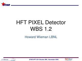 HFT PIXEL Detector WBS 1.2
