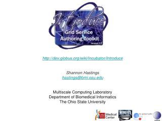 dev.globus/wiki/Incubator/Introduce Shannon Hastings hastings@bmi.osu
