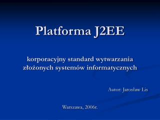 Platforma J2EE korporacyjny standard wytwarzania złożonych systemów informatycznych