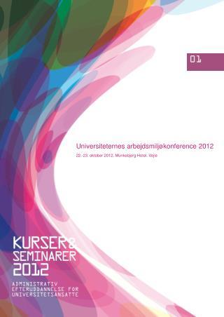 Universiteternes arbejdsmiljøkonference 2012 22.-23. oktober 2012, Munkebjerg Hotel, Vejle