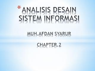 ANALISIS DESAIN SISTEM INFORMASI MUH.AFDAN SYARUR CHAPTER.2