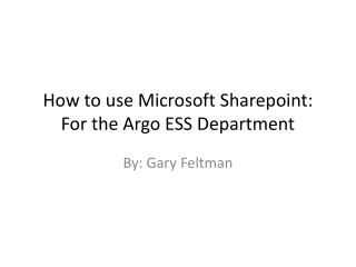 How to use Microsoft  Sharepoint : For the Argo ESS Department