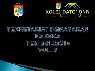 SEKRETARIAT PEMASARAN HAKERA SESI 2013/2014 VOL.  3