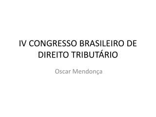 IV CONGRESSO BRASILEIRO DE DIREITO TRIBUTÁRIO