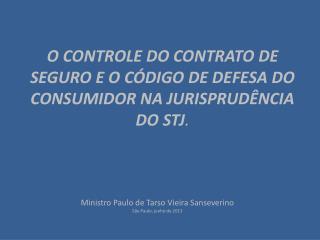 O CONTROLE DO CONTRATO DE SEGURO E O CÓDIGO DE DEFESA DO CONSUMIDOR NA JURISPRUDÊNCIA DO  STJ .