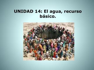 UNIDAD 14: El agua, recurso básico.