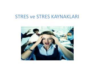 STRES  ve  STRES KAYNAKLARI