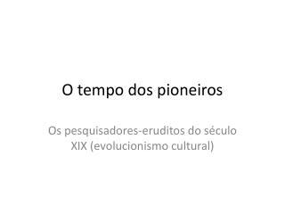 O tempo dos pioneiros