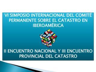 VI SIMPOSIO INTERNACIONAL DEL COMIT� PERMANENTE SOBRE EL CATASTRO EN IBEROAM�RICA
