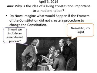 April 3, 2014 Aim: Why is the idea of a living Constitution important to a modern nation?