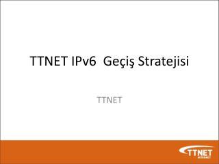 TTNET IPv6  Geçiş Stratejisi