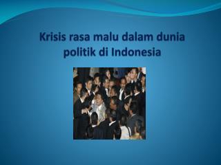 Krisis  rasa  malu dalam dunia politik di  Indonesia