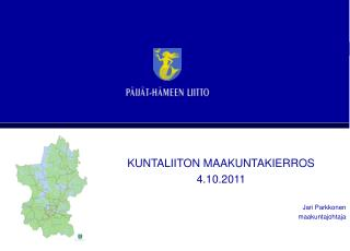 KUNTALIITON MAAKUNTAKIERROS 4.10.2011 Jari Parkkonen maakuntajohtaja