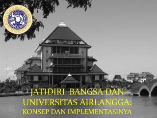 JATIDIRI BANGSA DAN UNIVERSITAS AIRLANGGA: KONSEP DAN IMPLEMENTASINYA