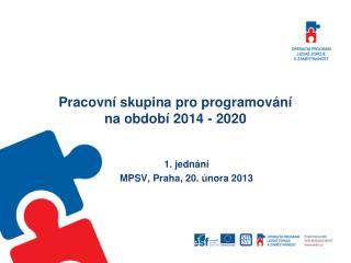 Pracovní skupina pro programování  na období 2014 - 2020