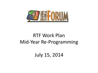 RTF Work Plan Mid-Year Re-Programming July 15, 2014