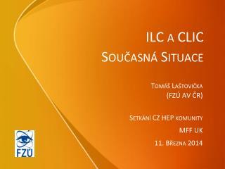 ILC a CLIC  Současná Situace
