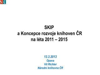 SKIP  a Koncepce rozvoje knihoven ČR  na léta 2011 – 2015