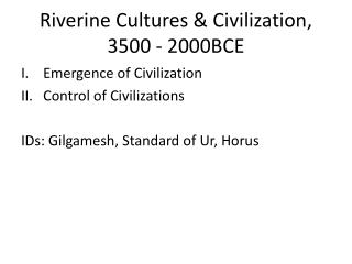 Riverine  Cultures & Civilization, 3500 - 2000BCE
