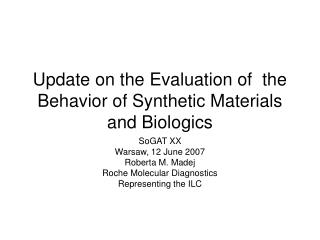 Update on the Evaluation of  the Behavior of Synthetic Materials and Biologics