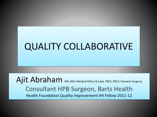 Ajit Abraham  MS, MA ( Medical Ethics & Law), FRCS, FRCS ( General Surgery)
