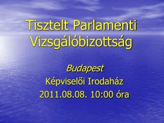 Tisztelt Parlamenti Vizsgálóbizottság