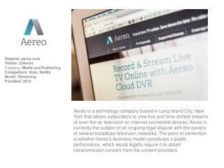 Website:  aereo Twitter: @Aereo Category :  Media and Publishing Competitors: Hulu, Netflix