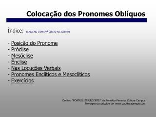 Coloca  o dos Pronomes Obl quos              Do livro  PORTUGU S URGENTE  de Reinaldo Pimenta, Editora Campus Powerpoint