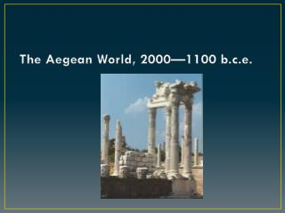 The Aegean World, 2000—1100  b.c.e .