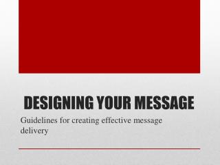 DESIGNING YOUR MESSAGE