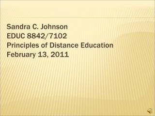 Sandra C. Johnson EDUC 8842/7102 Principles of Distance Education February 13, 2011