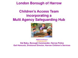 London Borough of Harrow   Children s Access Team incorporating a  Multi Agency Safeguarding Hub