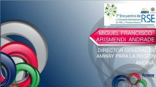 DIRECTOR GENERAL DE AMWAY PARA LA REGION ANDINA .
