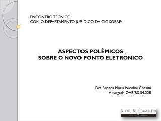ENCONTRO T�CNICO  COM O DEPARTAMENTO JUR�DICO DA CIC SOBRE: ASPECTOS POL�MICOS