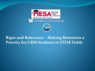 Rigor and Relevance – Making Retention a Priority for URM Students in STEM Fields