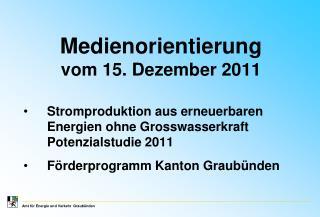 Medienorientierung vom 15. Dezember 2011