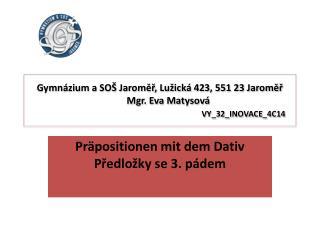 Gymnázium a SOŠ Jaroměř, Lužická 423, 551 23 Jaroměř        Mgr. Eva Matysová  VY_32_INOVACE_4C14