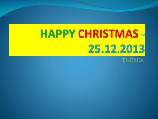 HAPPY CHRISTMAS  -   25.12.2013