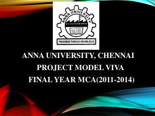 ANNA UNIVERSITY, CHENNAI PROJECT  MODEL VIVA  FINAL YEAR MCA(2011-2014)