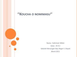 '' Koucha  o  nomimasu ''