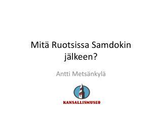 Mit� Ruotsissa Samdokin j�lkeen?