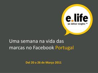 Uma semana na vida das marcas no Facebook  Portugal Del 20 a 26 de Março 2011