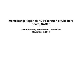 Membership Report to NC Federation of Chapters Board, NARFE Theron  Rumsey, Membership Coordinator