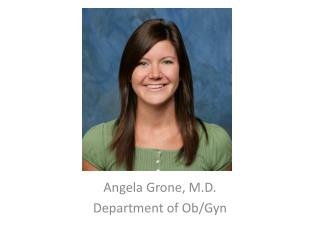 Angela Grone, M.D. Department of Ob/Gyn