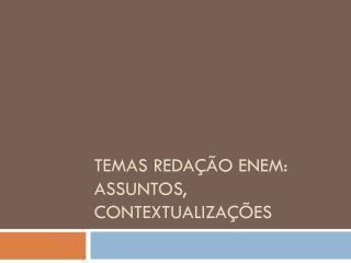 Temas Redação Enem: assuntos, contextualizações