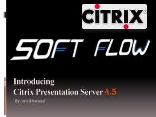 Introducing  Citrix Presentation Server  4.5
