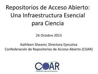 Repositorios de Acceso Abierto: Una  Infraestructura  E sencial para Ciencia