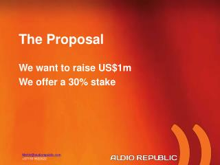 The  Proposal We want to raise US$1m  We offer a 30% stake